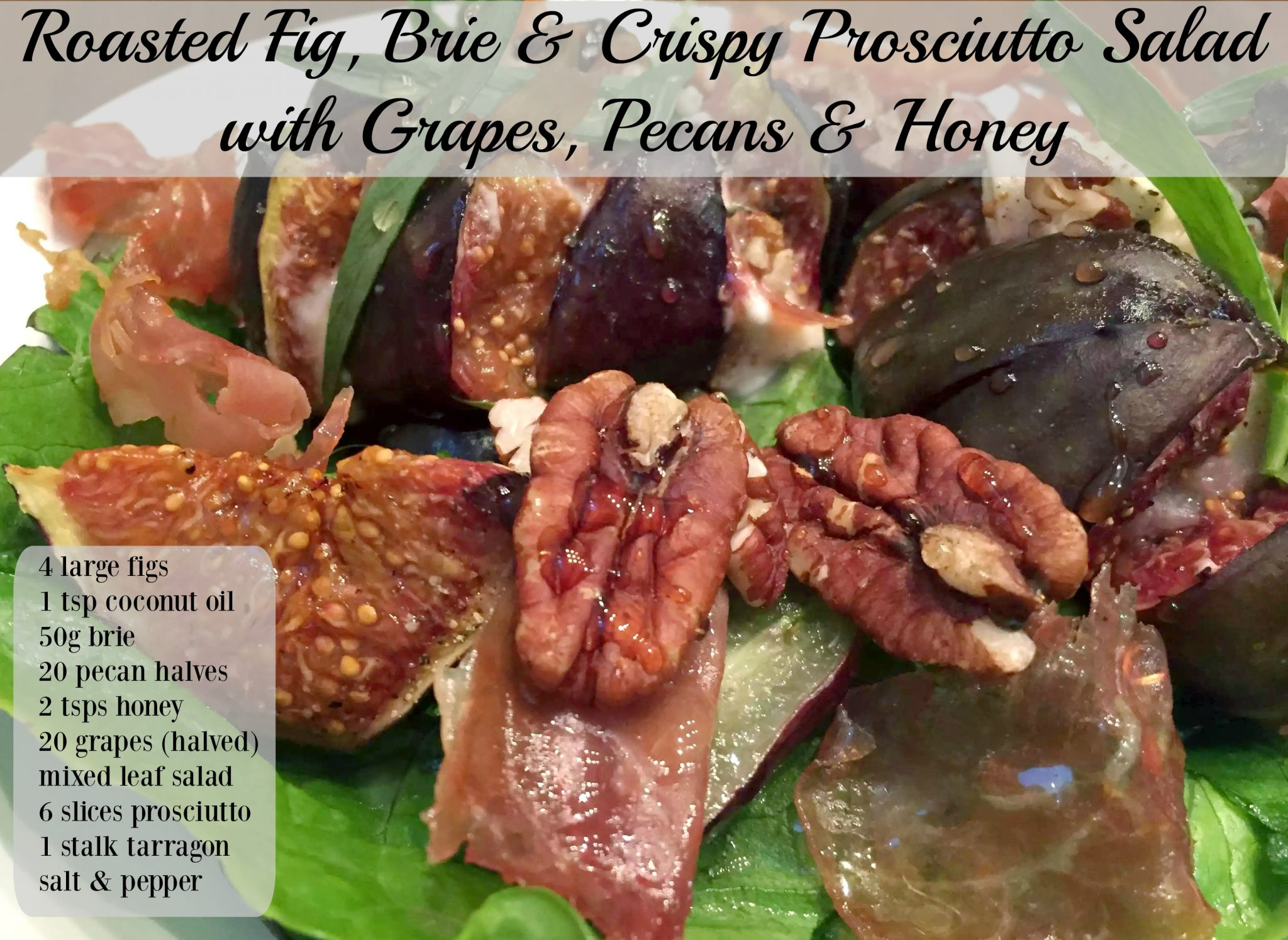 Roasted Fig, Brie & Crispy Prosciutto Salad with Grapes, Pecans, Tarragon & Honey from Emma Eats & Explores - SCD, Paleo, Gluten-Free, Grain-Free, Refined Sugar-Free, Clean Eating